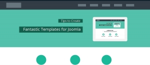 Tips to Create Fantastic Templates for Joomla