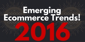 Watch Out for the 5 Emerging Ecommerce Trends of 2016