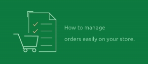 How to manage orders easily on your store.