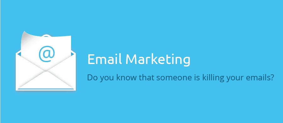 Email Marketing : Do you know that someone is killing your emails?