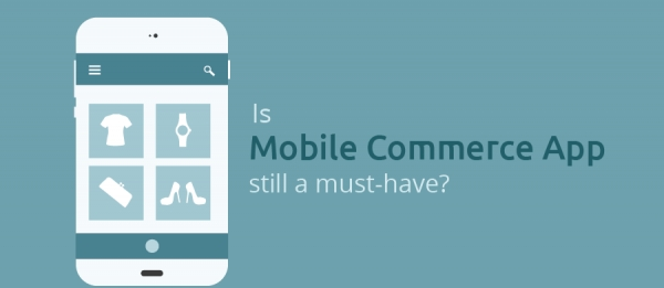 Is Mobile Commerce App still a must-have?